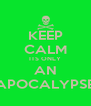 KEEP CALM ITS ONLY AN APOCALYPSE - Personalised Poster A4 size