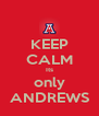 KEEP CALM Its only ANDREWS - Personalised Poster A4 size