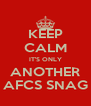KEEP CALM IT'S ONLY ANOTHER AFCS SNAG - Personalised Poster A4 size