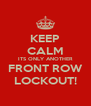 KEEP CALM ITS ONLY ANOTHER FRONT ROW LOCKOUT! - Personalised Poster A4 size