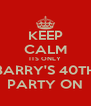 KEEP CALM ITS ONLY BARRY'S 40TH PARTY ON - Personalised Poster A4 size
