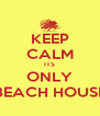 KEEP CALM ITS ONLY BEACH HOUSE - Personalised Poster A4 size