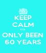 KEEP CALM ITS ONLY BEEN 60 YEARS - Personalised Poster A4 size