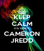 KEEP CALM ITS ONLY CAMERON JREDD - Personalised Poster A4 size