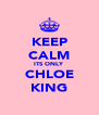 KEEP CALM ITS ONLY CHLOE KING - Personalised Poster A4 size