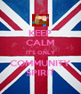 KEEP CALM IT'S ONLY COMMUNITY SPIRIT - Personalised Poster A4 size