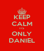 KEEP CALM ITS ONLY DANIEL - Personalised Poster A4 size