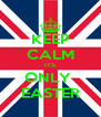 KEEP CALM ITS ONLY  EASTER - Personalised Poster A4 size