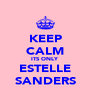 KEEP CALM ITS ONLY ESTELLE SANDERS - Personalised Poster A4 size