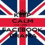 KEEP CALM ITS ONLY FACEBOOK  DRAMA - Personalised Poster A4 size