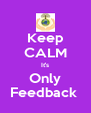 Keep CALM It's Only Feedback  - Personalised Poster A4 size