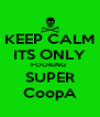 KEEP CALM ITS ONLY FOOKING  SUPER CoopA - Personalised Poster A4 size