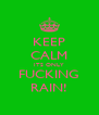 KEEP CALM ITS ONLY FUCKING RAIN! - Personalised Poster A4 size