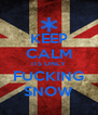 KEEP CALM ITS ONLY FUCKING SNOW - Personalised Poster A4 size