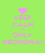 KEEP CALM ITS ONLY GEORGINA! - Personalised Poster A4 size