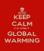 KEEP CALM ITS ONLY GLOBAL WARMING - Personalised Poster A4 size