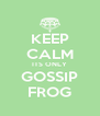 KEEP CALM ITS ONLY GOSSIP FROG - Personalised Poster A4 size