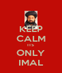KEEP CALM ITS ONLY IMAL - Personalised Poster A4 size