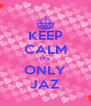 KEEP CALM ITS ONLY JAZ - Personalised Poster A4 size