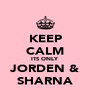 KEEP CALM ITS ONLY JORDEN & SHARNA - Personalised Poster A4 size