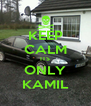 KEEP CALM ITS ONLY KAMIL - Personalised Poster A4 size