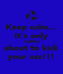 Keep calm... It's only  KARMA about to kick your ass!!! - Personalised Poster A4 size