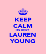 KEEP CALM ITS ONLY LAUREN YOUNG - Personalised Poster A4 size
