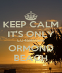 KEEP CALM IT'S ONLY LO45HI75IN ORMOND BEACH - Personalised Poster A4 size