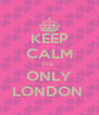 KEEP CALM ITS  ONLY LONDON  - Personalised Poster A4 size