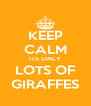 KEEP CALM ITS ONLY LOTS OF GIRAFFES - Personalised Poster A4 size