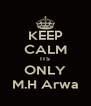 KEEP CALM ITS ONLY M.H Arwa - Personalised Poster A4 size