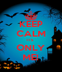 KEEP CALM ITS  ONLY ME! - Personalised Poster A4 size