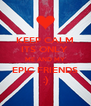 KEEP CALM ITS ONLY  ME AND MY EPIC FRIENDS    :)    - Personalised Poster A4 size