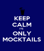 KEEP CALM ITS  ONLY MOCKTAILS - Personalised Poster A4 size