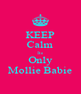 KEEP Calm Its Only Mollie Babie - Personalised Poster A4 size