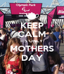 KEEP CALM ITS ONLY MOTHERS DAY - Personalised Poster A4 size