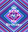 KEEP CALM Its only My Birthday - Personalised Poster A4 size