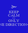 KEEP CALM ITS ONLY ONE DIRECTION<3 - Personalised Poster A4 size