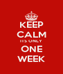 KEEP CALM ITS ONLY ONE WEEK - Personalised Poster A4 size