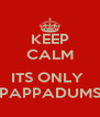 KEEP CALM  ITS ONLY  PAPPADUMS - Personalised Poster A4 size