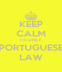 KEEP CALM ITS ONLY PORTUGUESE LAW - Personalised Poster A4 size