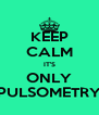 KEEP CALM IT'S ONLY PULSOMETRY - Personalised Poster A4 size