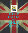 KEEP CALM ITS ONLY ROSS - Personalised Poster A4 size