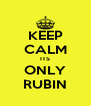 KEEP CALM ITS ONLY RUBIN - Personalised Poster A4 size