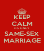 KEEP CALM ITS ONLY SAME-SEX MARRIAGE - Personalised Poster A4 size