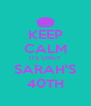 KEEP CALM ITS ONLY SARAH'S 40TH - Personalised Poster A4 size