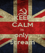 KEEP CALM its  only  scream - Personalised Poster A4 size