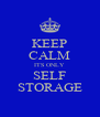 KEEP CALM ITS ONLY SELF STORAGE - Personalised Poster A4 size