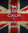 KEEP CALM its only seth - Personalised Poster A4 size