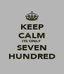 KEEP CALM ITS ONLY SEVEN HUNDRED - Personalised Poster A4 size